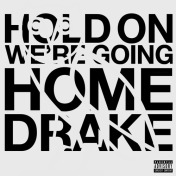 Drake- Hold on we're going home